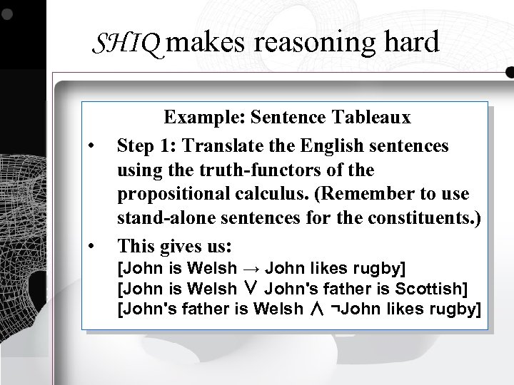 SHIQ makes reasoning hard • • Example: Sentence Tableaux Step 1: Translate the English