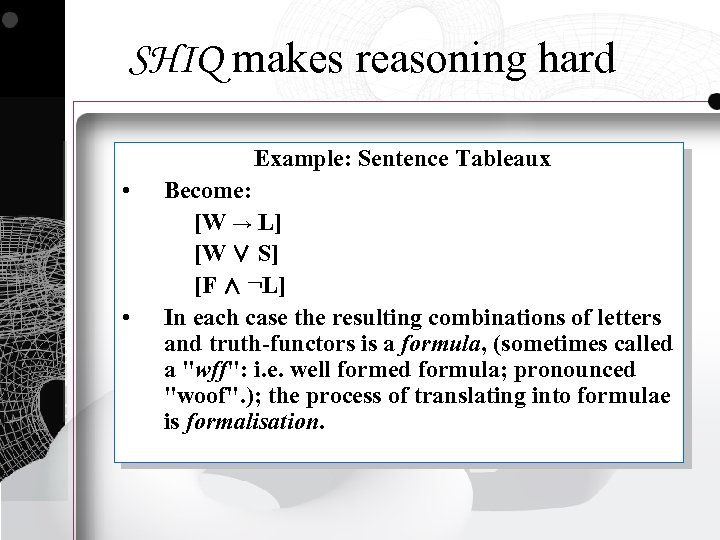 SHIQ makes reasoning hard Example: Sentence Tableaux • Become: [W → L] [W ∨