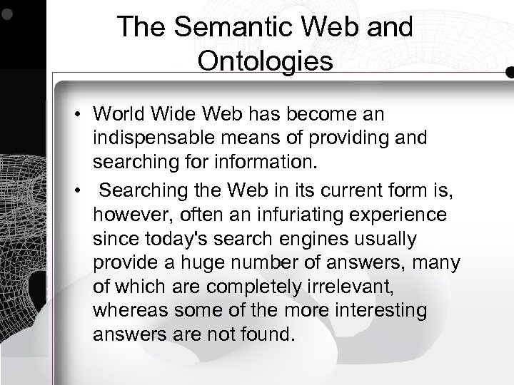 The Semantic Web and Ontologies • World Wide Web has become an indispensable means