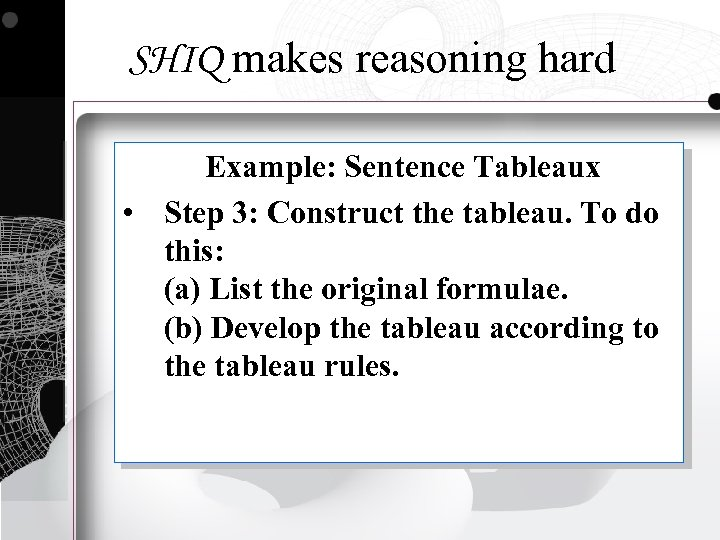 SHIQ makes reasoning hard Example: Sentence Tableaux • Step 3: Construct the tableau. To