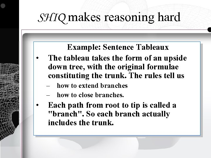 SHIQ makes reasoning hard • Example: Sentence Tableaux The tableau takes the form of