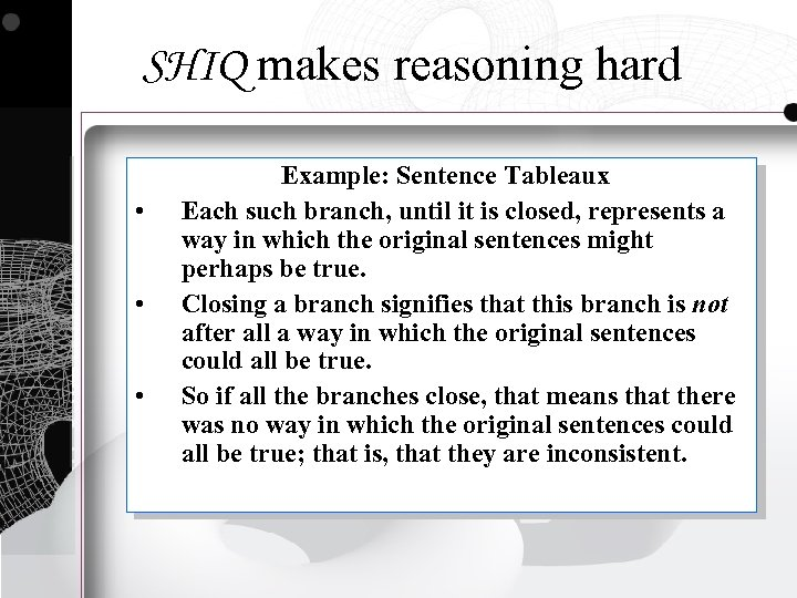 SHIQ makes reasoning hard • • • Example: Sentence Tableaux Each such branch, until