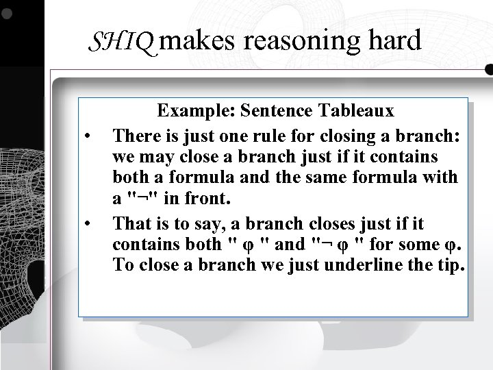 SHIQ makes reasoning hard • • Example: Sentence Tableaux There is just one rule
