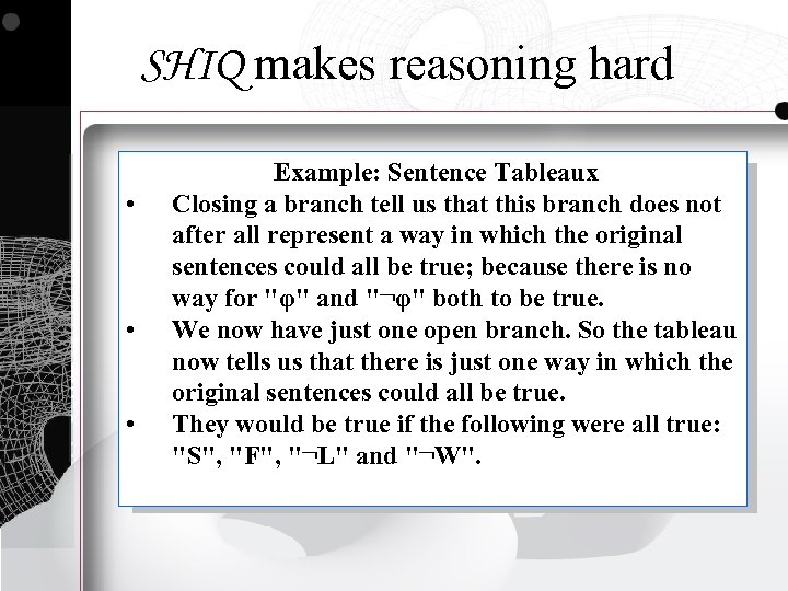 SHIQ makes reasoning hard • • • Example: Sentence Tableaux Closing a branch tell