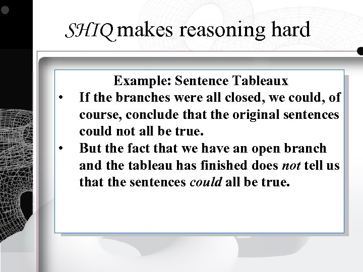 SHIQ makes reasoning hard • • Example: Sentence Tableaux If the branches were all