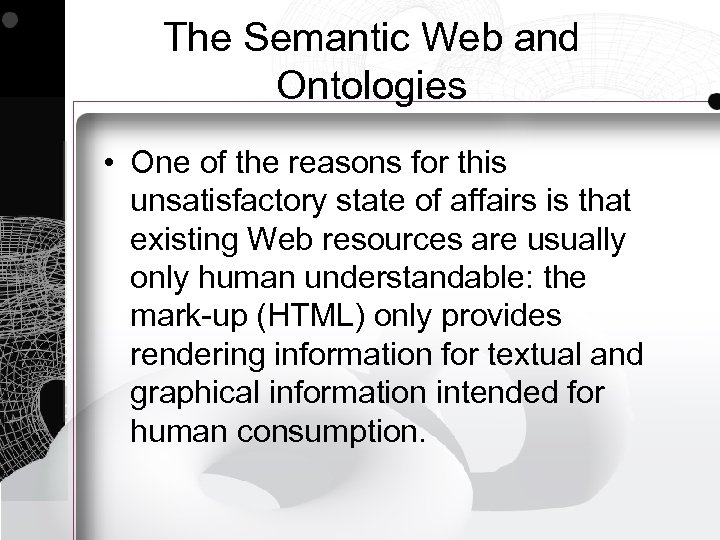 The Semantic Web and Ontologies • One of the reasons for this unsatisfactory state