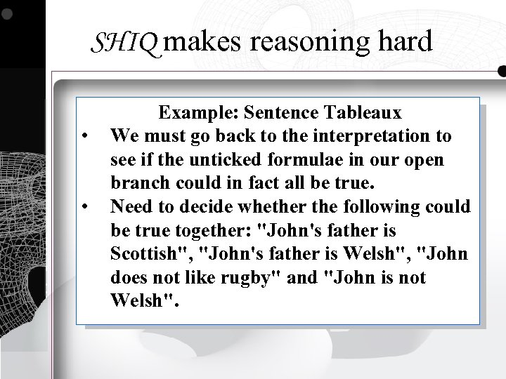 SHIQ makes reasoning hard • • Example: Sentence Tableaux We must go back to