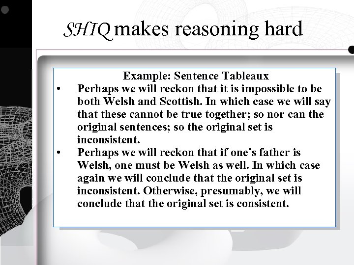 SHIQ makes reasoning hard • • Example: Sentence Tableaux Perhaps we will reckon that