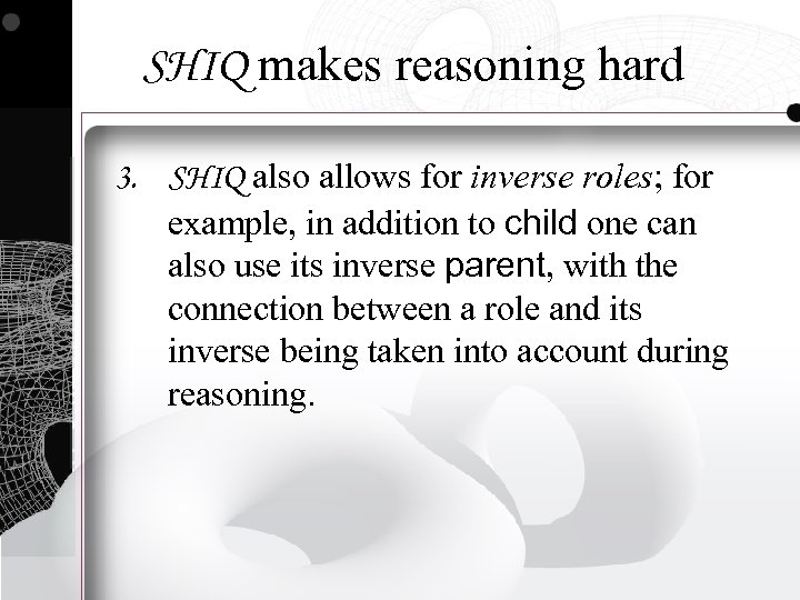 SHIQ makes reasoning hard 3. SHIQ also allows for inverse roles; for example, in