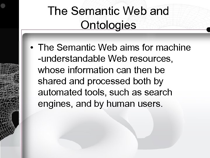 The Semantic Web and Ontologies • The Semantic Web aims for machine -understandable Web