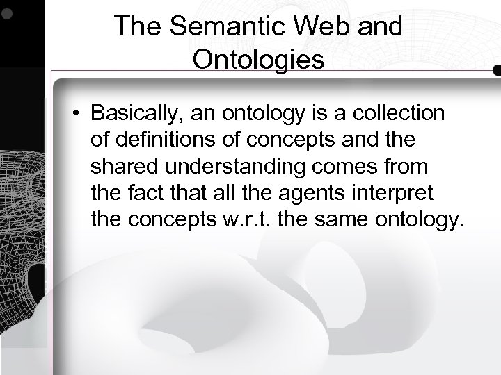The Semantic Web and Ontologies • Basically, an ontology is a collection of definitions