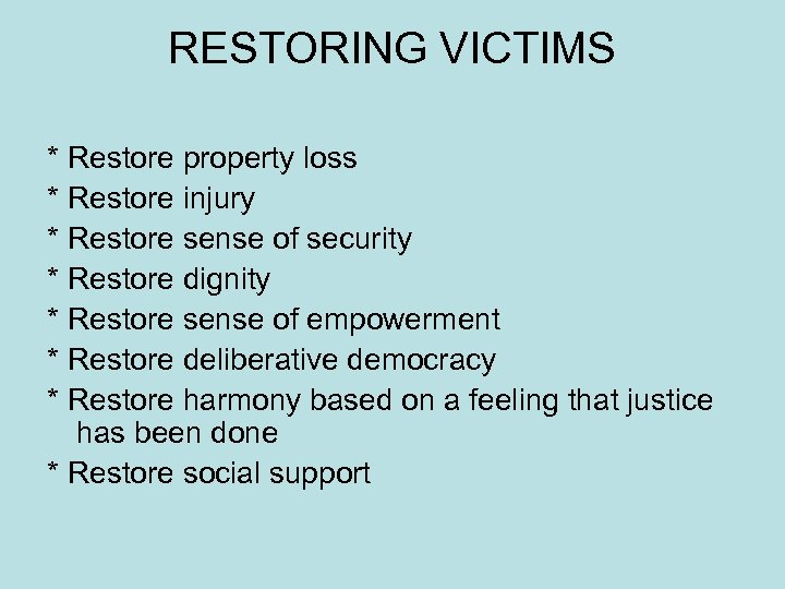 RESTORING VICTIMS * Restore property loss * Restore injury * Restore sense of security