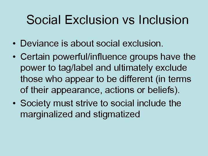 Social Exclusion vs Inclusion • Deviance is about social exclusion. • Certain powerful/influence groups