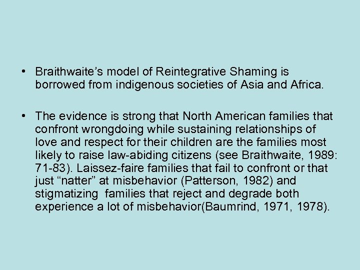 • Braithwaite's model of Reintegrative Shaming is borrowed from indigenous societies of Asia
