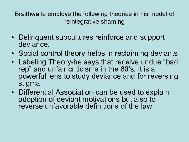 Braithwaite employs the following theories in his model of reintegrative shaming • Delinquent subcultures