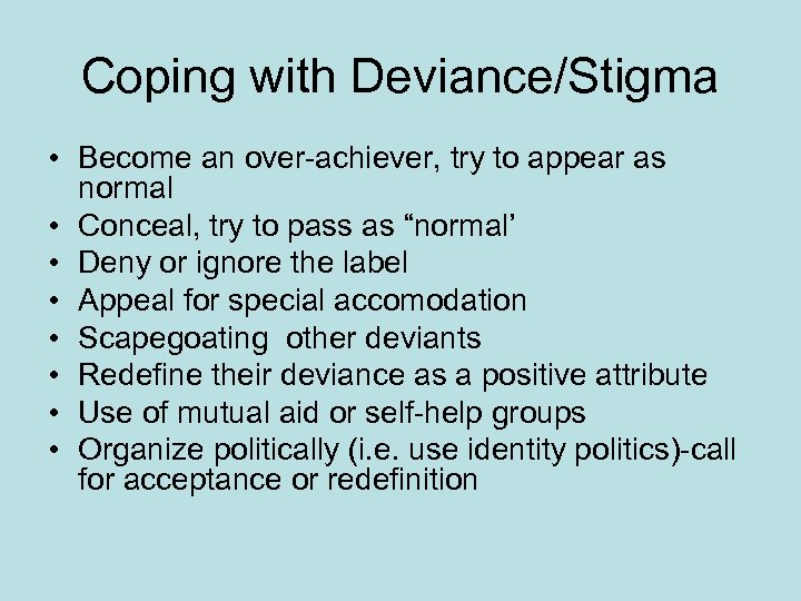 Coping with Deviance/Stigma • Become an over-achiever, try to appear as normal • Conceal,