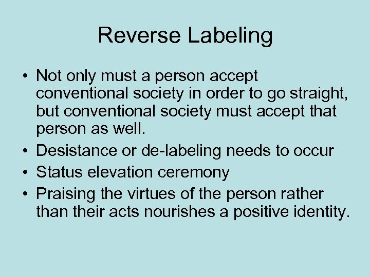 Reverse Labeling • Not only must a person accept conventional society in order to