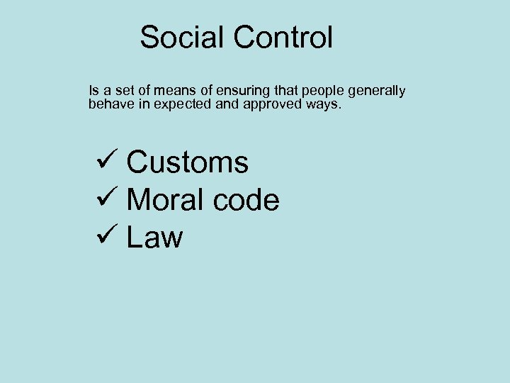 Social Control Is a set of means of ensuring that people generally behave in