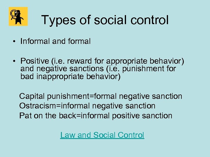 Types of social control • Informal and formal • Positive (i. e. reward for