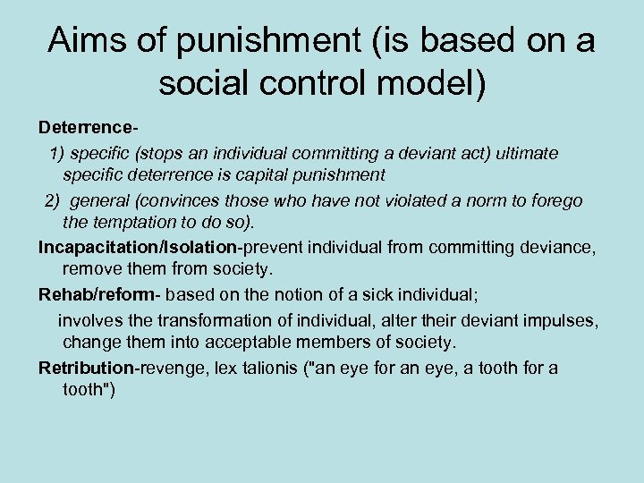 Aims of punishment (is based on a social control model) Deterrence 1) specific (stops