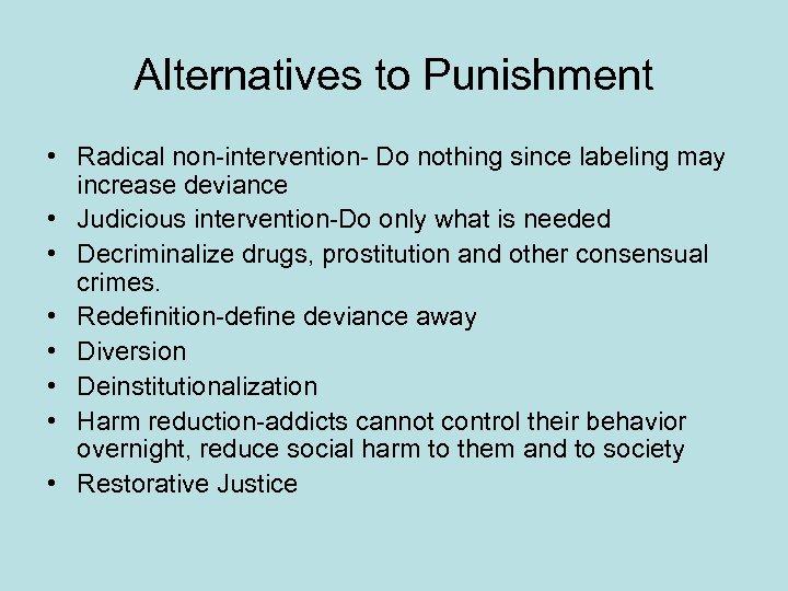 Alternatives to Punishment • Radical non-intervention- Do nothing since labeling may increase deviance •