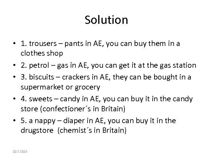 Solution • 1. trousers – pants in AE, you can buy them in a