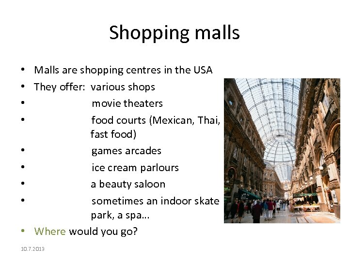 Shopping malls • Malls are shopping centres in the USA • They offer: various