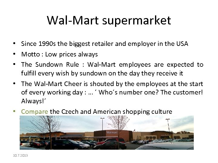 Wal-Mart supermarket • Since 1990 s the biggest retailer and employer in the USA