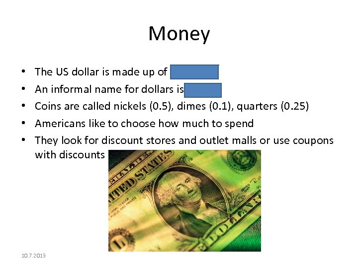 Money • • • The US dollar is made up of 100 cents An