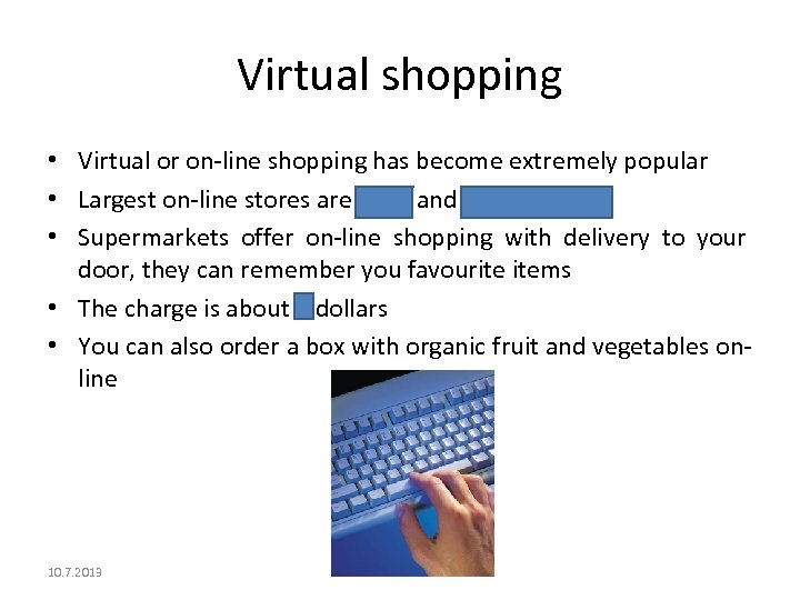 Virtual shopping • Virtual or on-line shopping has become extremely popular • Largest on-line
