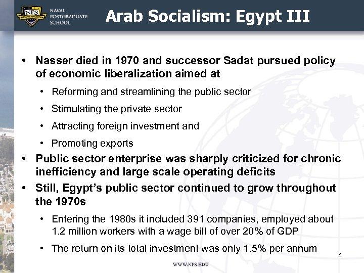 Arab Socialism: Egypt III • Nasser died in 1970 and successor Sadat pursued policy