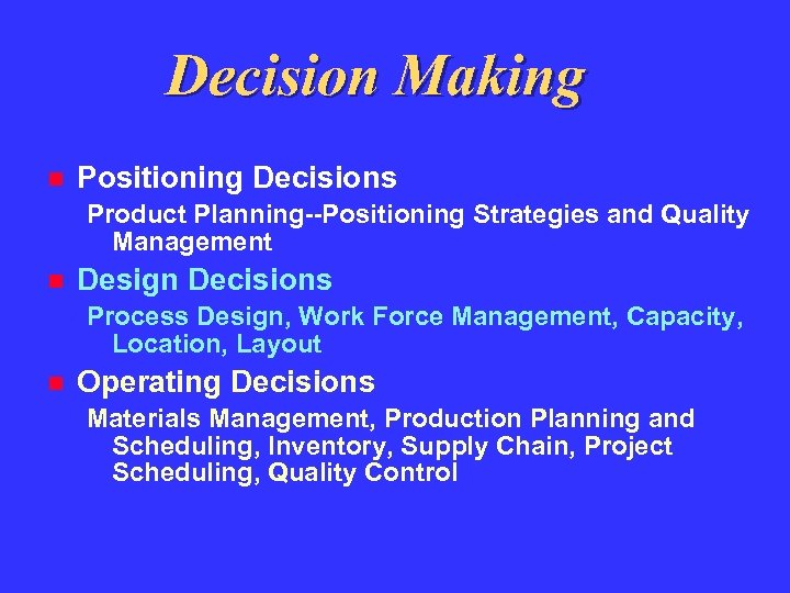 Decision Making Positioning Decisions Product Planning--Positioning Strategies and Quality Management Design Decisions Process Design,