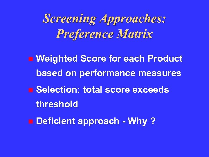 Screening Approaches: Preference Matrix Weighted Score for each Product based on performance measures Selection: