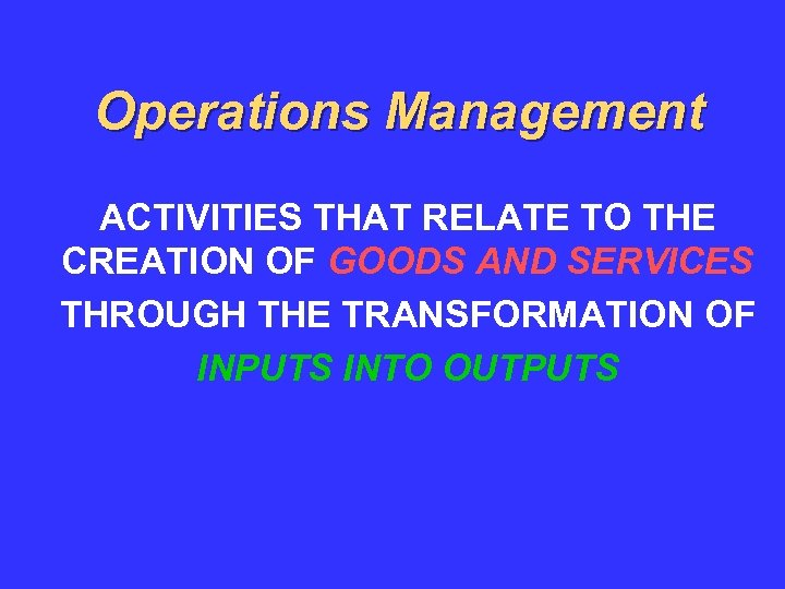 Operations Management ACTIVITIES THAT RELATE TO THE CREATION OF GOODS AND SERVICES THROUGH THE
