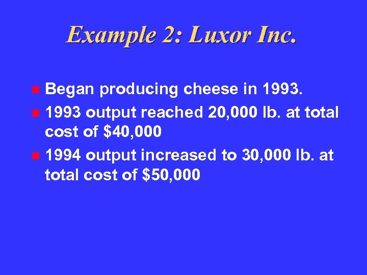 Example 2: Luxor Inc. Began producing cheese in 1993 output reached 20, 000 lb.