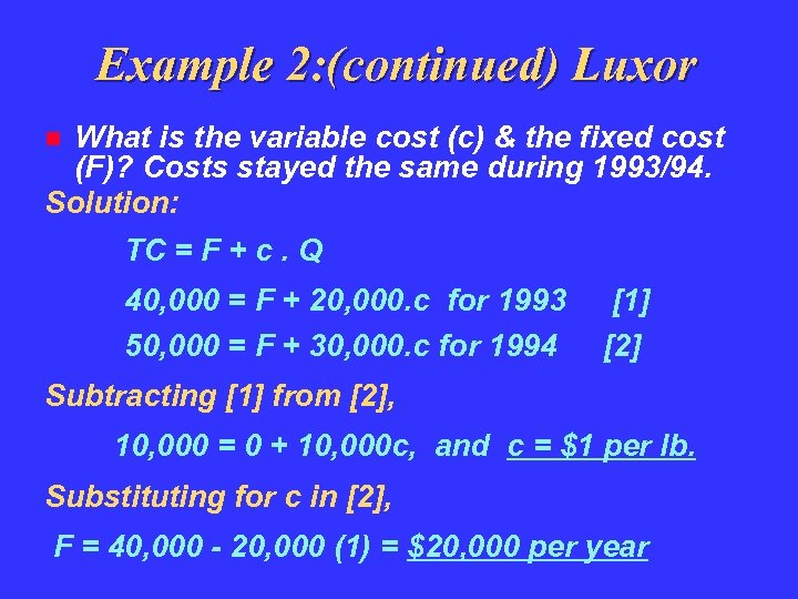 Example 2: (continued) Luxor What is the variable cost (c) & the fixed cost
