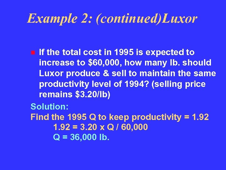 Example 2: (continued)Luxor If the total cost in 1995 is expected to increase to