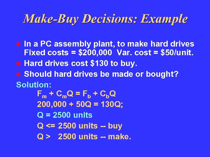 Make-Buy Decisions: Example In a PC assembly plant, to make hard drives Fixed costs
