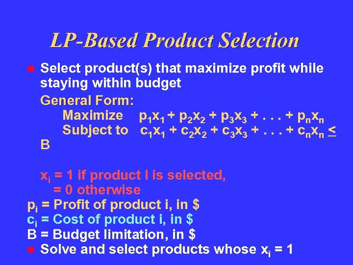LP-Based Product Selection Select product(s) that maximize profit while staying within budget General Form: