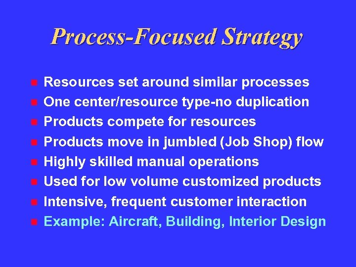 Process-Focused Strategy Resources set around similar processes One center/resource type-no duplication Products compete for