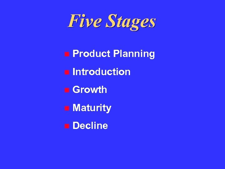 Five Stages Product Planning Introduction Growth Maturity Decline