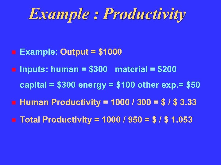 Example : Productivity Example: Output = $1000 Inputs: human = $300 material = $200
