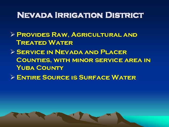 Nevada Irrigation District Ø Provides Raw, Agricultural and Treated Water Ø Service in Nevada