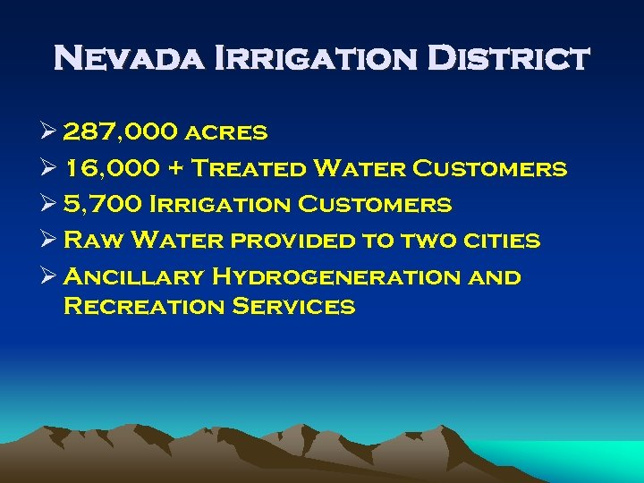 Nevada Irrigation District Ø 287, 000 acres Ø 16, 000 + Treated Water Customers