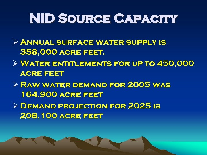 NID Source Capacity Ø Annual surface water supply is 358, 000 acre feet. Ø