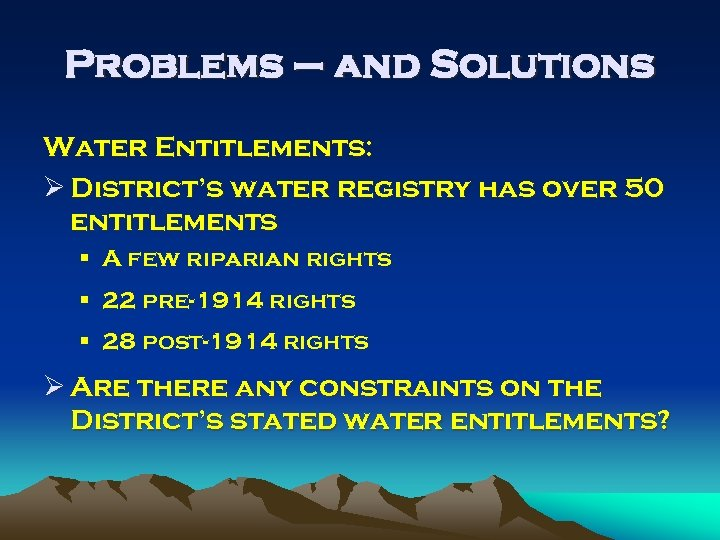 Problems – and Solutions Water Entitlements: Ø District's water registry has over 50 entitlements