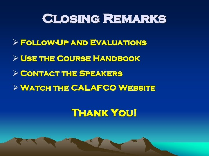 Closing Remarks Ø Follow-Up and Evaluations Ø Use the Course Handbook Ø Contact the