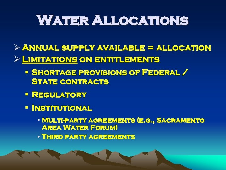 Water Allocations Ø Annual supply available = allocation Ø Limitations on entitlements § Shortage