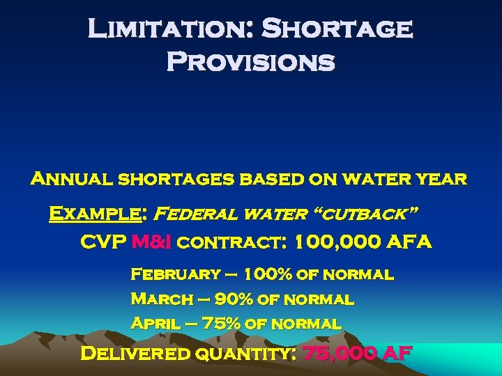 """Limitation: Shortage Provisions Annual shortages based on water year Example: Federal water """"cutback"""" CVP"""