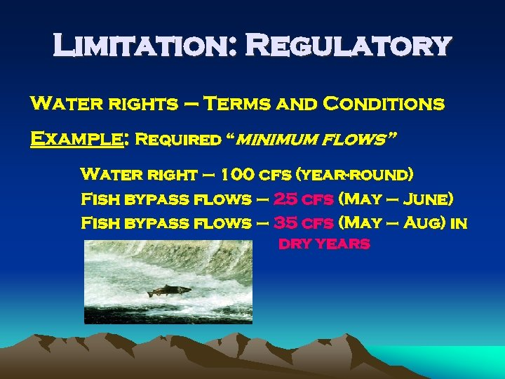 """Limitation: Regulatory Water rights – Terms and Conditions Example: Required """"minimum flows"""" Water right"""